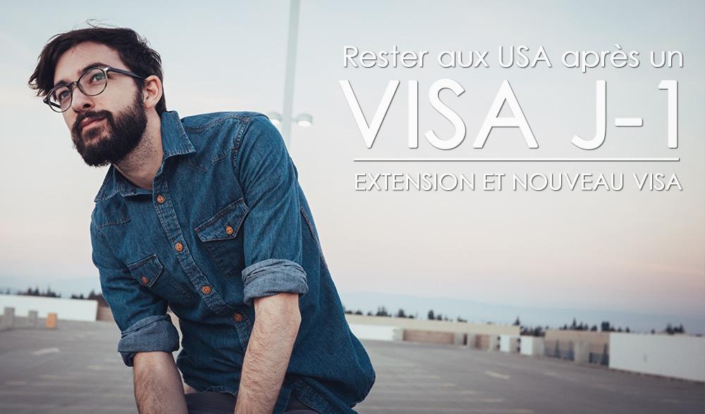 Comment rester aux usa après son visa J1 extension et nouveau visa